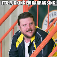 IT's FUCKING EMBARRASSING - Letterkenny Coach | Meme Generator